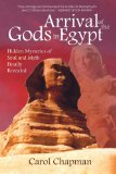 Cover of the book Arrival of the Gods in Egypt: Hidden Mysteries of Soul and Myth Finally Revealed by Carol Chapman