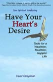 Cover of the book Have Your Heart's Desire: Tools for a Wealthier, Healthier, Happier Life by Carol Chapman