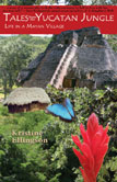 Cover of the book Tales From the Yucatan Jungle: Life in a Mayan Village by Kristine Ellingson
